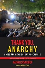 Thank You, Anarchy : Notes from the Occupy Apocalypse by Nathan Schneider...
