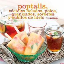 Poptails : Cócteles Helados, Polos, Granizados, Sorbetes y Cubitos de Hielo...