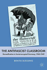 The Antifascist Classroom: Denazification in Soviet-occupied Germany, 1945-1949,