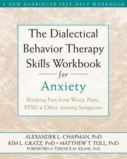 The Dialectical Behavior Therapy Skills Workbook for Anxiety : Breaking Free...