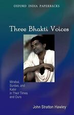 Three Bhakti Voices: Mirabai, Surdas, and Kabir in Their Times and Ours