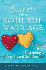 Secrets of a Soulful Marriage: Creating and Sustaining a Loving, Sacred Relation