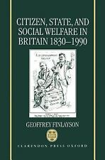Citizen, State, and Social Welfare in Britain 1830-1990 by Geoffrey Finlayson...