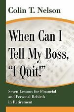 """When Can I Tell My Boss, """"I Quit!"""": Seven Lessons for Financial and Personal Reb"""