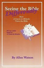 Seeing the Bible Differently : How a Course in Miracles Views the Bible by...