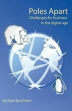 Poles Apart - Challenges for Business in the Digital Age by Kate Baucherel...