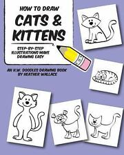 How to Draw Cats and Kittens : Step-By-Step Illustrations Make Drawing Easy...