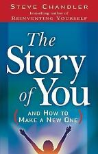 The Story of You : And How to Create a New One by Steve Chandler (2006,...