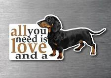 All you need is a Dachshund sticker 7 yr water & fade proof breed pup