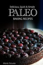 Paleo Baking Recipes - Delicious, Quick and Simple Paleo Recipes by Marla...