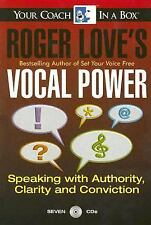 Roger Love's Vocal Power : Speaking with Authority, Clarity and Conviction by...