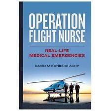 Operation Flight Nurse : Real-Life Medical Emergencies (2013, Paperback)