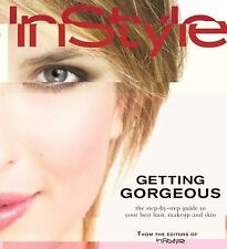 GETTING GORGEOUS:InStyle's Step-by-Step Guide to Your Best Hair-Makeup & Skin