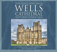 The People Who Made Wells Cathedral Somerset More Than Stone & Glass..