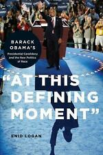 At This Defining Moment : Barack Obama's Presidential Candidacy and the New...