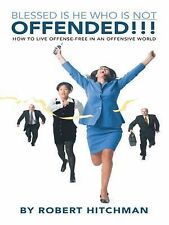Blessed Is He Who Is Not Offended : How to Live Offense-Free in an Offensive...