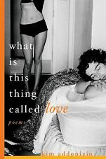 What Is This Thing Called Love by Kim Addonizio (2005, Paperback)