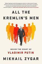 All the Kremlin's Men : The Four Metamorphoses of Vladimir Putin by Mikhail...