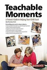 Teachable Moments: A Parent's Guide to Helping Your Child Excel