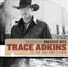 The Definitive Greatest Hits: Til the Last Shot's Fired by Trace Adkins (CD,...