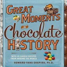 Great Moments in Chocolate History: With 20 Classic Recipes From Around the Worl