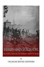 Sherman Makes Georgia Howl: the Atlanta Campaign and Sherman's March to the...