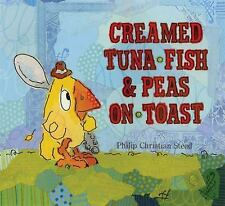 Creamed Tuna Fish and Peas on Toast by Philip C. Stead (2009, Hardcover)