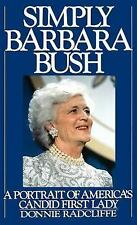 Simply Barbara Bush : A Portrait of America's Candid First Lady by Donnie...