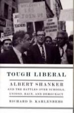 Tough Liberal: Albert Shanker and the Battles Over Schools, Unions, Race, and De