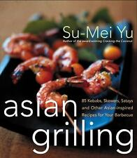 Asian Grilling: 85 Satay, Kebabs, Skewers and Other Asian-Inspired Recipes for Y