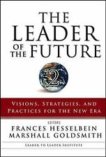 The Leader of the Future 2: Visions, Strategies, and Practices for the New Era (