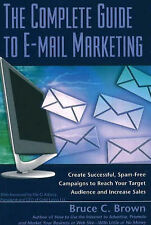 Complete Guide to E-Mail Marketing: How to Create Successful, Spam-Free Campaign
