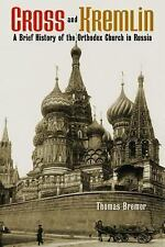 Cross and Kremlin : A Brief History of the Orthodox Church in Russia by...