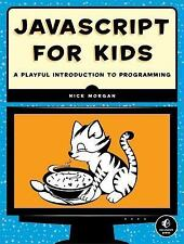 JavaScript for Kids : A Playful Introduction to Programming by Nick Morgan...