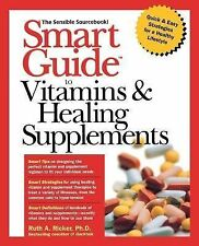 The Smart Guides Ser.: Smart Guide to Vitamins and Healing Supplements 2 by...