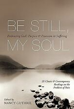 Be Still, My Soul : Embracing God's Purpose and Provision in Suffering (2010,...