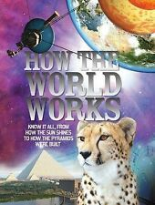 How the World Works: Know it All, from How the Sun Shines to How the Pyramids We