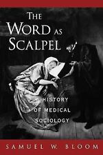 The Word As Scalpel: A History of Medical Sociology, Bloom, Samuel W., Good Book