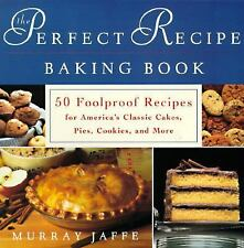 The Perfect Recipe Baking Book : 50 Foolproof Recipes for America's Classic...