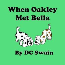 When Oakley Met Bella by D. C. Swain (2013, Paperback)