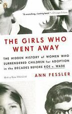 The Girls Who Went Away: The Hidden History of Women Who Surrendered Children f
