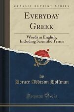 Everyday Greek : Words in English, Including Scientific Terms (Classic...