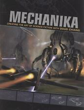 Mechanika: Creating the Art of Science Fiction with Doug Chiang by Chiang, Doug