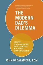 Excellent, The Modern Dad's Dilemma: How to Stay Connected with Your Kids in a R