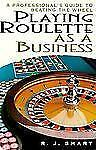 Playing Roulette As A Business: A Professional's Guide to Beating the Wheel