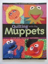 Quilting with the Muppets : 15 Fun and Creative Patterns by Jim Henson Co Staff