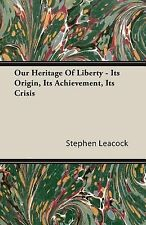 Our Heritage of Liberty - Its Origin, Its Achievement, Its Crisis by Stephen...