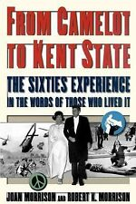 From Camelot to Kent State : The Sixties Experience in the Words of Those Who...