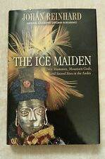 Ice Maiden Inca Mummies Mountain Gods & Sacred Sites in the Andes Johan Reinhard