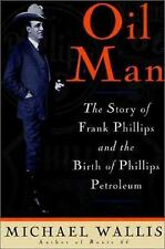 Oil Man: The Story Of Frank Phillips & The Birth Of Phillips Petroleum by Walli